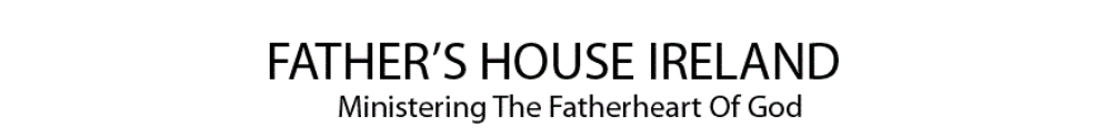 FATHER'S HOUSE IRELANDMinistering the Fatherheart of God